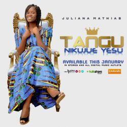 Juliana Mathias Matebe - Tangu Nikujue Yesu
