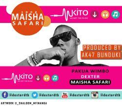 Dexter - Maisha Safari-Dexter..Produced By Ak47 Bunduki