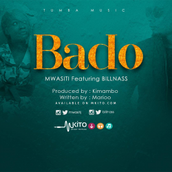 Mwasiti - Bado Ft. Bill Nass
