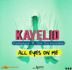 kavelio - All Eyes On Ft Fredwayne(OneTheIncredible)