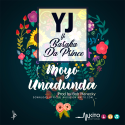 Bob Manecky - Moyo Unadunda - YJ Ft Barakah The Prince