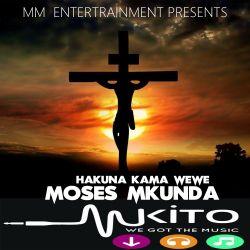 Moses Mkunda - HAKUNA KAMA WEWE - MOSES MKUNDA