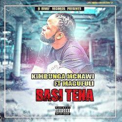KIMBUNGA MCHAWI - BASI TENA ft MAGUFULI vocal empty