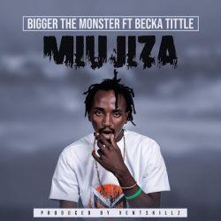 bigger - Bigger The Monster Ft. Becka Title  - MIUJIZA | DJMwanga.com