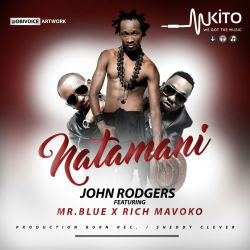 JohnRodgers - Natamani ft( Mr Blue & RichMavoko)