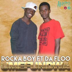 Rocka Boy - RockaBoy ft Da Floo-Umefundwa