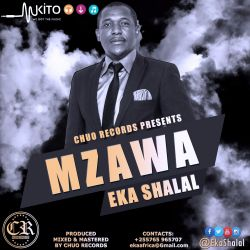 Eka Shalal - Eka Shalal-Mzawa(Produced By Chuo Records)
