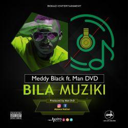Mbishi wa Pili a-k-a Mzawa - Bila Muziki ft Man DvD