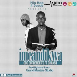 God Surrenders - Imeandikwa ft Chacksii