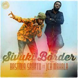 Bastola Sabatho - sivuki border ft JCB watengwa