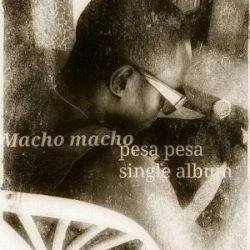 Macho Macho - Pesa Pesa