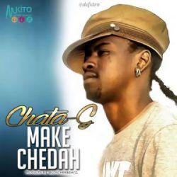 Chata G - Make Chedah