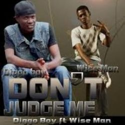Diggo Boy - Dont Judge Me Ft. Wise Man