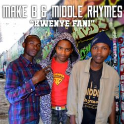 Make B - Kwenye Fani  ft MiddleRhymes