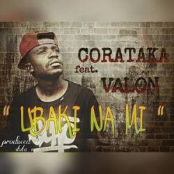 CORATAKA - Ubaki na Mimi ft Mill Valon