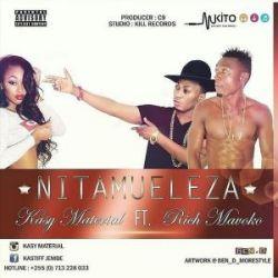 Kasy Material - Nitamueleza ft Rich Mavoko