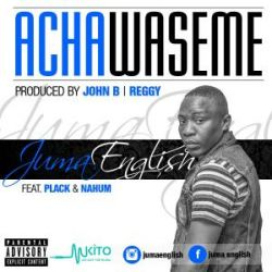 Juma English - Acha Waseme ft Plack and Nahum