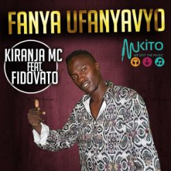 Kiranja MC - Fanya Ufanyavyo ft FidoVato