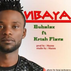 Bubalax - Vibaya Ft. Krish Flava