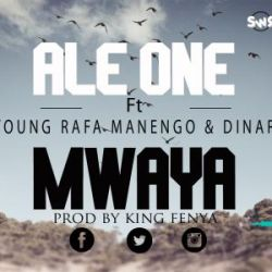 Ale One - Mwaya--Ale One Ft Young Rafa,Dinary
