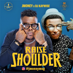J Money - Raise Shoulder (FT . DJ Kaywise )