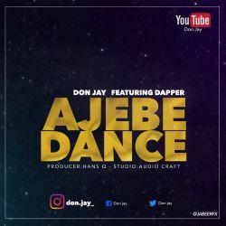 Don Jay - AJEBE DANCE ft Dapper