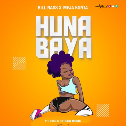 Bill Nass - Huna Baya (ft. Meja Kunta)