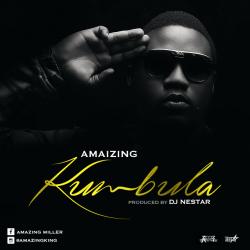 AMAIZING - KUMBULA (Produced by DJ Nestar)