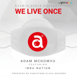 Adam Mchomvu Baba Jonii - We Live Once (ft. Ibrahnation)