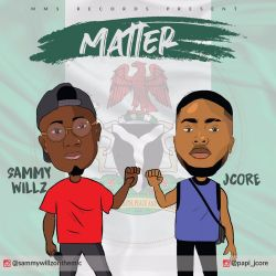 Sammy Willz - Matter ( Ft. Papi J Core)