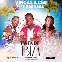 Twende Ibiza - YINCAS & CBR Ft. Barnaba