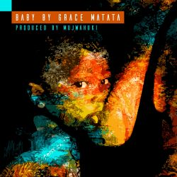 Grace Matata - Baby (Prod. by Mujwahuki)