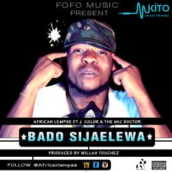 African Lempee_Bado Sijaelewa Ft J color & The Mic Doctor