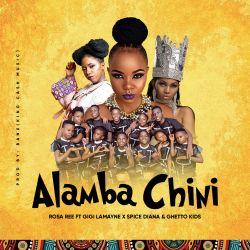 Rosa Ree - Alamba Chini (ft. Gigi Lamayne x Spice Diana & Ghetto Kids)