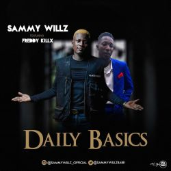 Sammy Willz - Daily basics (Ft. Freddy Killx)