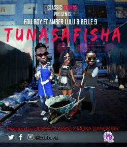 Edu boy ft Belle9 & Amber Lulu-Tunasafisha