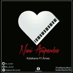 Kalakana Mc Ft Ainea - Nani Anipendae (Producedby Banny Music)