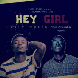 Abby Bulbul ft Motra The Future-Hey Gal (prd by oscyboy mnyama)