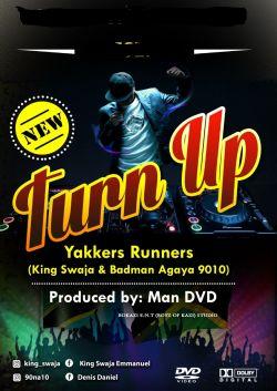 Yakkers Runners(King Swaja & BadMan Agaya)- Turn Up