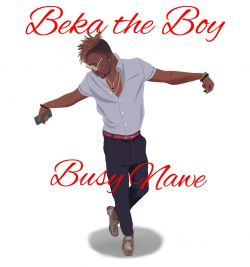 BEKA the BOY - BUSY NAWE