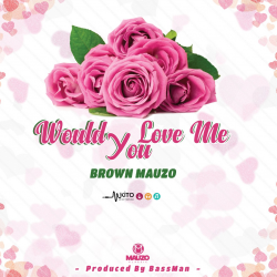 Brown Mauzo - Would You Love Me