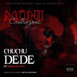 Moni Centrozone - Chuchu Dede Ft. Nikki Wa Pili