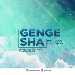 Gengesha - Mr T Touch Ft. G Nako