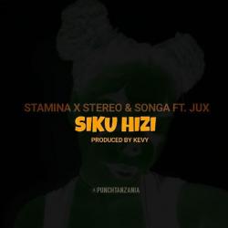 SIKU HIZI - STAMINA,STEREO,SONGA FT. JUX
